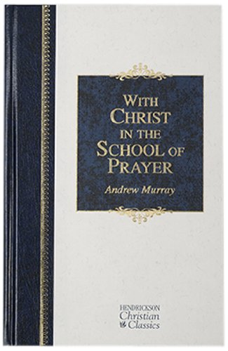 9781598562651: With Christ in the School of Prayer: Thoughts on Our Training for the Ministry of Intercession (Hendrickson Christian Classics)