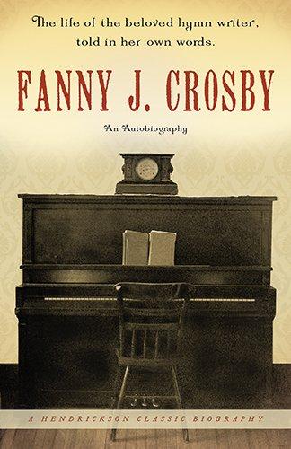 9781598562811: Fanny J. Crosby: An Autobiography (Hendrickson Biographies)