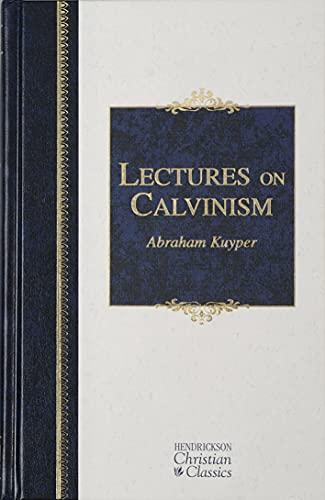 9781598562989: Lectures on Calvinism (Hendrickson Christian Classics)