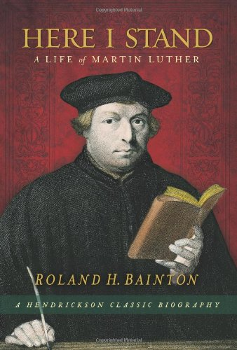 9781598563337: Here I Stand: A Life of Martin Luther (Hendrickson Classic Biographies)