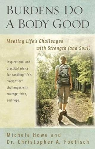 9781598564334: Burdens Do a Body Good: Meeting Life's Challenges with Strength (and Soul)