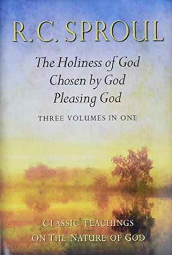 Classic Teachings on the Nature of God: The Holiness of God; Chosen by God; Pleasing God—Three Books in One (1598564684) by R. C. Sproul
