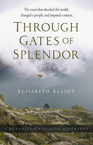 9781598564693: Through Gates of Splendor: The Event That Shocked the World, Changed a People, and Inspired a Nation (Hendrickson Classic Biographies)
