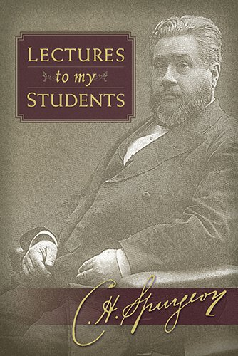 Lectures to My Students: Spurgeon, C. H.