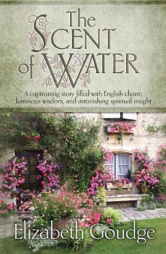 9781598568417: The Scent of Water: A Captivating Story Filled With English Charm, Luminous Wisdom, and Astonishing Spiritual Insight