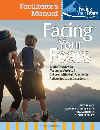 Fighting Worry and Facing Fears: A Coping Group for Children with High-Functioning Autism Spectrum ...