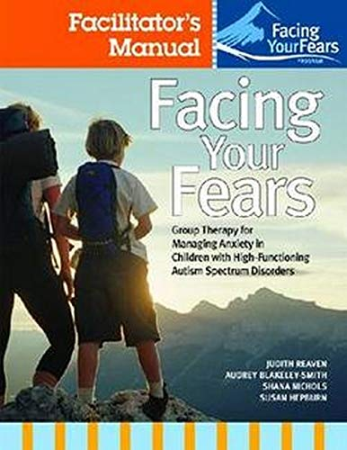 Facing Your Fears: Group Therapy for Managing: Judith A. Reaven