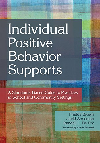 Individual Positive Behavior Supports: A Standards-Based Guide: Brown Ph.D., Fredda