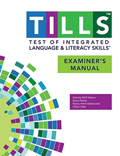 Test of Integrated Language and Literacy Skills (Tills ) Examiner's Manual: Nelson, Nicola; ...