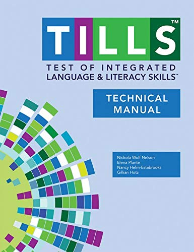 Test of Integrated Language and Literacy Skills (TILLS): Technical Manual: Nickola Nelson and Elena...
