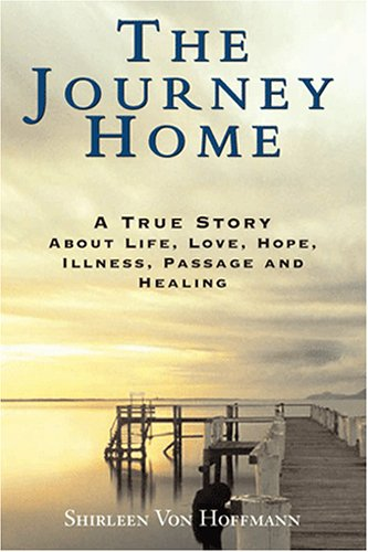 9781598580211: The Journey Home: A True Story about Life, Love, Hope, Illness, Passage and Healing