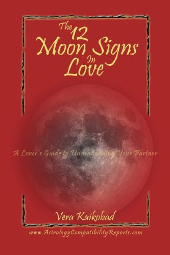9781598580266: The 12 Moon Signs in Love: A Lover's Guide to Understanding Your Partner