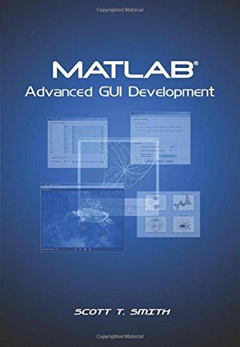 MATLAB Advanced GUI Development: Scott T. Smith