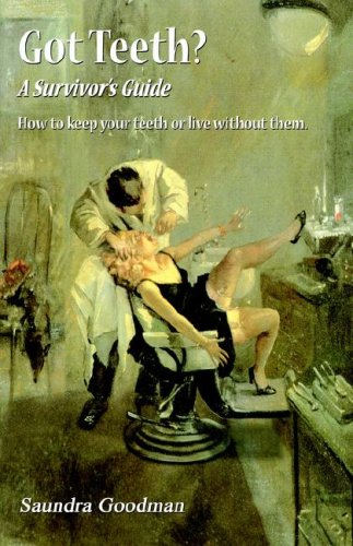 Got Teeth? a Survivors Guide: How to Keep Your Teeth or Live Without Them: Saundra Goodman