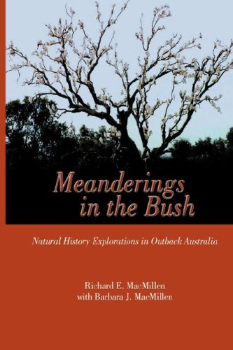 Meanderings in the Bush: Natural History Explorations in Outback Australia: Richard E. MacMillen