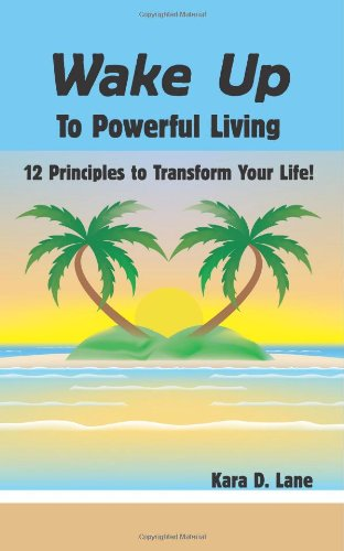 9781598584684: Wake Up to Powerful Living: 12 Principles to Transform Your Life!