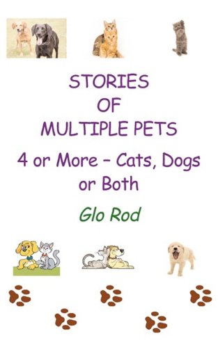 Stories of Multiple Pets 4 or More - Cats, Dogs, or Both: Glo Rod