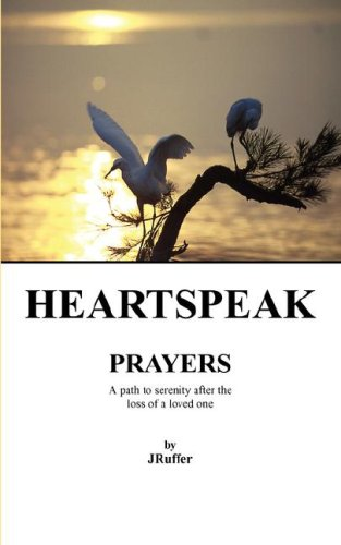 HEARTSPEAK PRAYERS A path to serenity after the loss of a loved one: J Ruffer