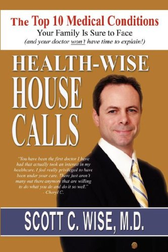Health-Wise House Calls: Top 10 Medical Conditions Your Family Is Sure to Face: Scott C. Wise