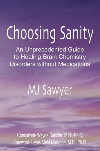9781598587005: Choosing Sanity: An Unprecedented Guide to Healing Brain Chemistry Disorders without Medications