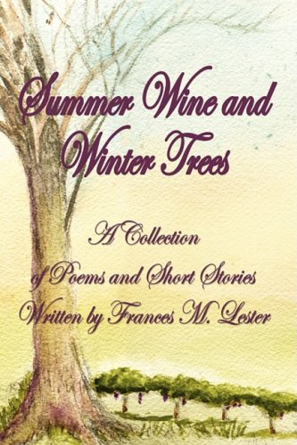 9781598587661: Summer Wine and Winter Trees: A Collection of Poems and Short Stories