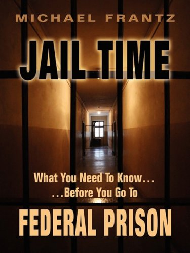 9781598589351: JAIL TIME: What you need to know...Before you go to federal prison!