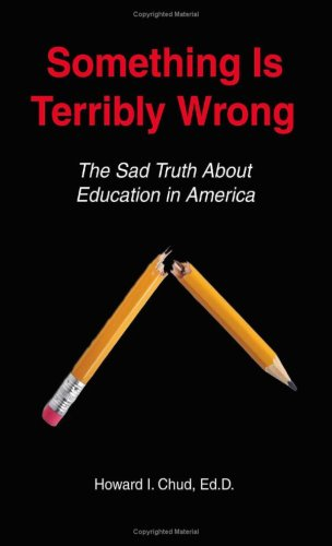 9781598589467: Something Is Terribly Wrong: The Sad Truth About Education in America