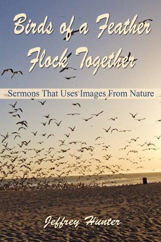 Birds of a Feather Flock Together: Sermons: Jeffrey L Hunter