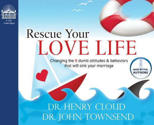 Rescue Your Love Life: Changing Those Dumb Attitudes & Behaviors That Will Sink Your Marriage [UNABRIDGED] (1598590057) by Henry Cloud; John Townsend