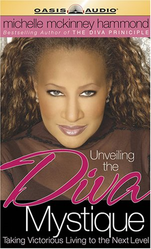 Unveiling the Diva Mystique: Taking Victorious Living to the Next Level (9781598590340) by McKinney Hammond, Michelle