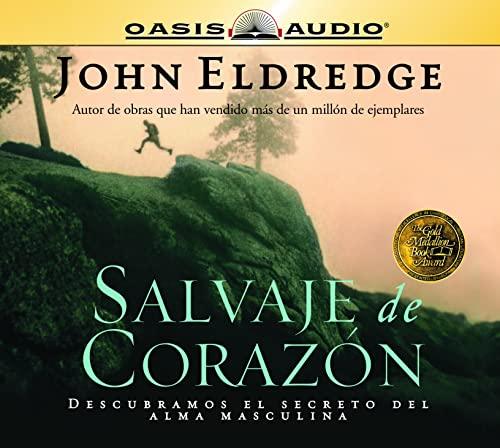 Salvaje de Corazon: Wild at Heart (Spanish Edition) (9781598590357) by Eldredge, John