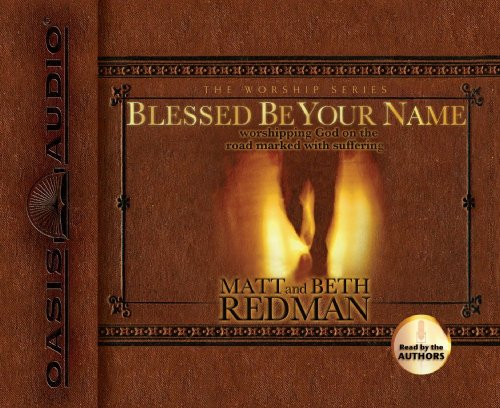 9781598590791: Blessed Be Your Name: Worshiping God on the Road Marked with Suffering