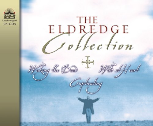 The Eldredge Collection: Waking the Dead, Wild at Heart, Capitivating (1598590995) by John Eldredge; Stasi Eldredge