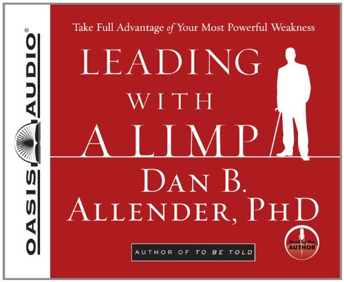 Leading With a Limp: Take Full Advantage of Your Most Powerful Weakness: Allender Ph.D., Dan B