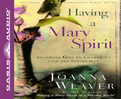 Having a Mary Spirit: Allowing God to Change Us from the Inside Out: Weaver, Joanna