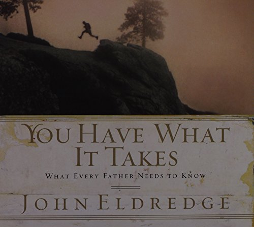 9781598592177: You Have What it Takes: What Every Father Needs to Know