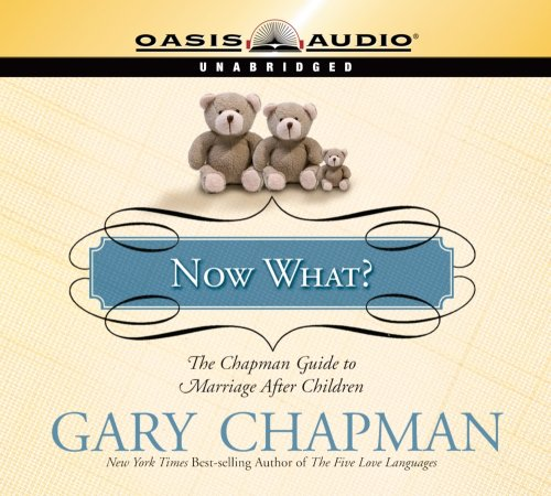 9781598592481: Now What?: The Chapman Guide to Marriage After Children (Marriage Savers)