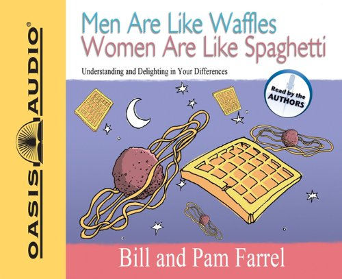 Men Are Like Waffles Women Are Like Spaghetti: Understanding and Delighting in Your Differences (9781598593082) by Bill Farrel; Pam Farrel