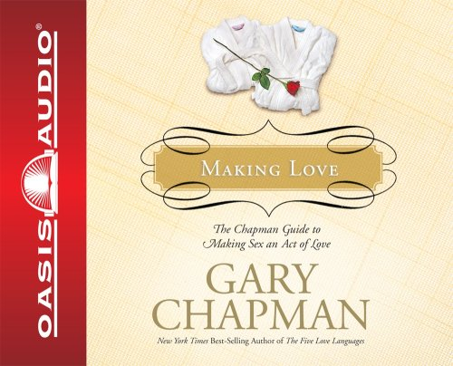 9781598593303: Making Love: The Chapman Guide to Making Sex an Act of Love (Marriage Saver) (Marriage Savers)