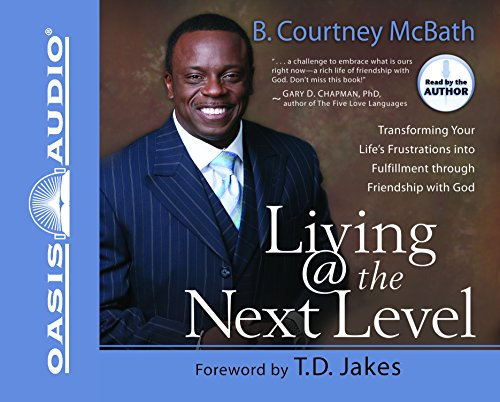 9781598593587: Living @ the Next Level: Transforming Your Life's Frustrations into Fulfillment
