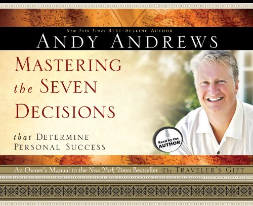 Mastering the Seven Decisions: That Determine Personal: Andy Andrews