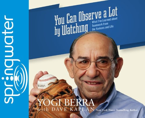 You Can Observe a Lot by Watching: What I've Learned About Teamwork From the Yankees and Life (1598594109) by Yogi Berra; Dave H. Kaplan