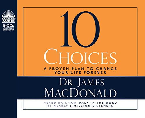 10 Choices: A Proven Plan to Change Your Life Forever: MacDonald, Dr. James