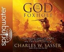God in the Foxhole: Inspiring True Stories of Miracles on the Battlefield: Sasser, Charles W.