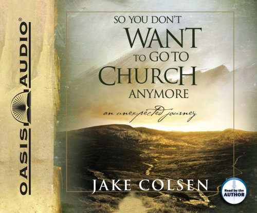 9781598595215: So You Don't Want To Go To Church Anymore: An Unexpected Journey
