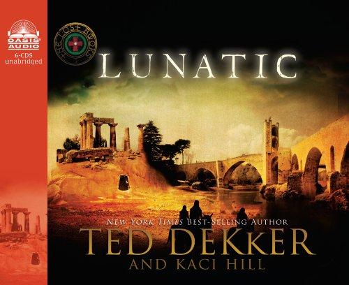 Lunatic (The Lost Books): Dekker, Ted, Hill,