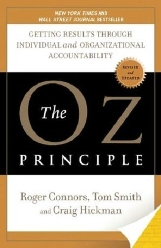 The Oz Principle: Getting Results Through Individual and Organizational Accountability (Smart Audio...