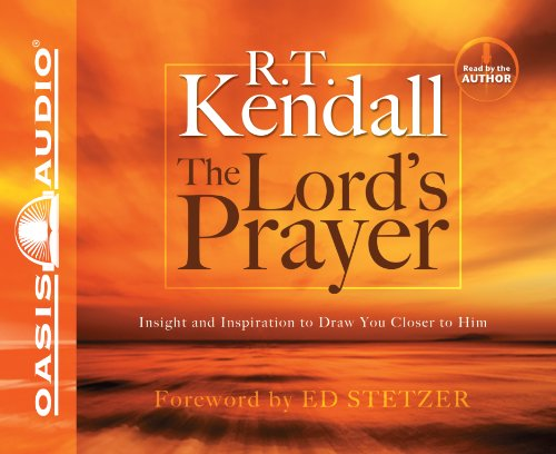 The Lord's Prayer: Insight and Inspiration to Draw You Closer to Him: Kendall, R.T.