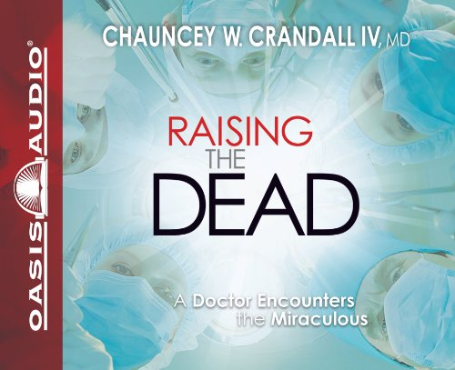 9781598597752: Raising the Dead: A Doctor Encounters the Miraculous