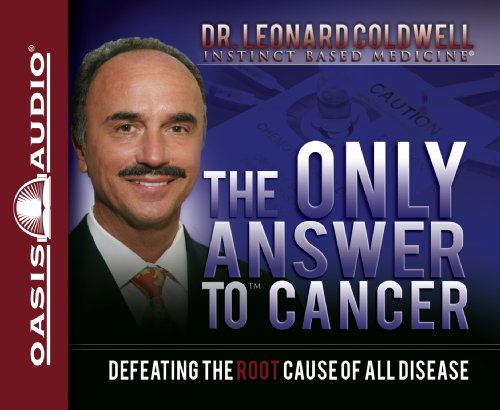 The Only Answer to Cancer: Coldwell, Dr. Leonard